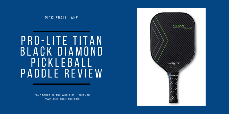 Pro-Lite Titan Black Diamond Pickleball Paddle Review 2