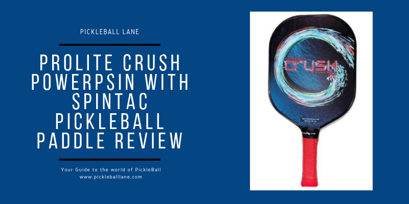 Prolite Crush Powerpsin with SPINtac Pickleball Paddle Review 2