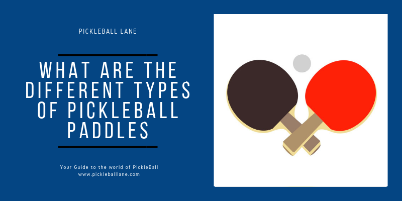 What are the different types of pickleball paddles