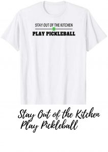 Stay Out of the Kitchen Play Pickleball Funny T-shirt